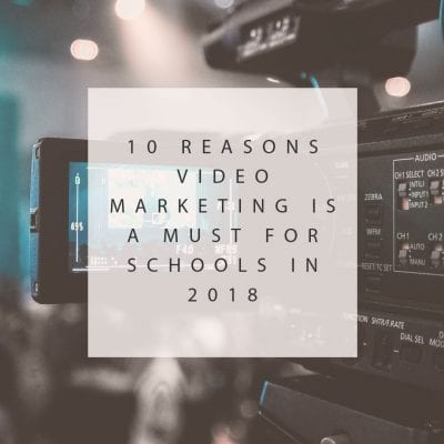 10 Reasons Video Marketing is a Must for Schools in 2018