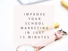 Improve Your School Marketing in Just 15 Minutes