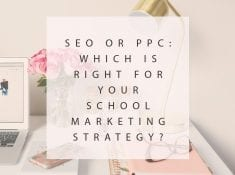 SEO or PPC Which is Right for Your School Marketing Strategy