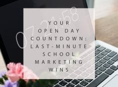 Your Open Day Countdown: Last Minute School Marketing Wins