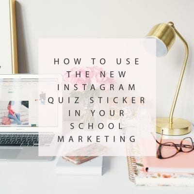 How to Use the new Instagram Quiz Story Sticker in Your School Marketing