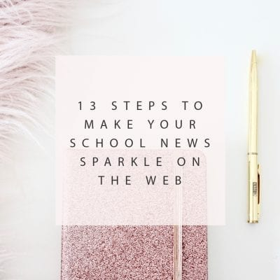 13 steps to make your school news sparkle on the web