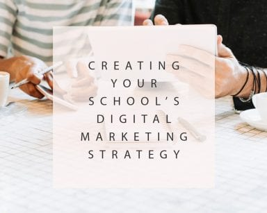 Creating Your School's Digital Marketing Strategy in 2019