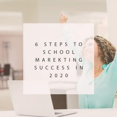 6 Steps to School Marketing Success in 2020