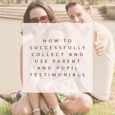 How to Successfully Collect and Use Parent and Pupil Testimonials
